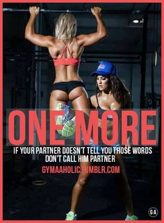 One more rep ! If your partner doesn't tell you those words, don't call him partner.