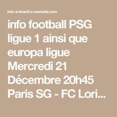 info football PSG ligue 1 ainsi que europa ligue  Mercredi 21 Décembre 20h45  Paris SG - FC Lorient  je voix le PSG 2/0 et vous?