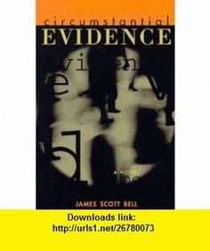 Circumstantial Evidence A Novel (9780805463590) James Scott Bell , ISBN-10: 0805463593  , ISBN-13: 978-0805463590 ,  , tutorials , pdf , ebook , torrent , downloads , rapidshare , filesonic , hotfile , megaupload , fileserve