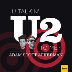 """""""Are You Talkin' U2 to Me?"""" – U2 Podcast Review"""