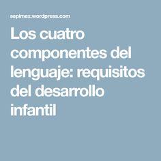 Los cuatro componentes del lenguaje: requisitos del desarrollo infantil