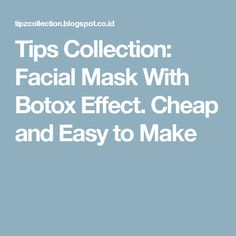 Tips Collection: Facial Mask With Botox Effect. Cheap and Easy to Make