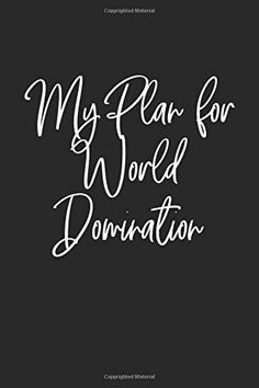 My Plan for World Domination: Lined Notebook: Lined Journal Diary or Notebook For notebook lovers The Notebook Quotes, Creativity Quotes, Lined Notebook, Journal Diary, World Domination, Notebook Design, Lovers, How To Plan, Motivation