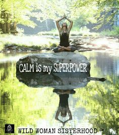CALM is my SUPERPOWER ༺♡༻ WILD WOMAN SISTERHOOD™ #wildwomansisterhood #meditation #om #calm #superpower #yoga