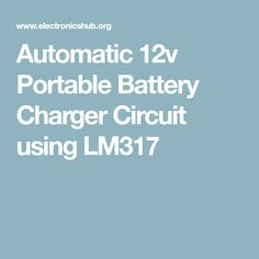 Automatic Portable Battery Charger Circuit using Battery Charger Circuit, Automatic Battery Charger, Voltage Divider, Voltage Regulator, Portable Battery, Lead Acid Battery, High Voltage, Electronics, Diy Projects