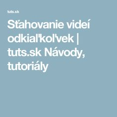 Sťahovanie videí odkiaľkoľvek | tuts.sk Návody, tutoriály Pc Mouse, Best Windows, Window Cleaner, Techno, Internet, Good Things, Education, Milan, Cameras