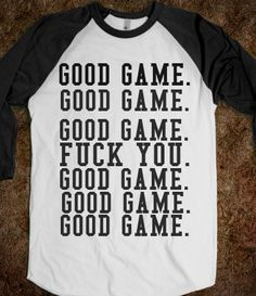 I can't even count how many times I felt like this after a game with one specific person...lol