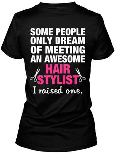 The Hairstylist's Mom - Hair Stylists are amazing, and this shirt is a perfect reflection of how proud the Mom of a Hair Stylist is. Definitely worth a look.