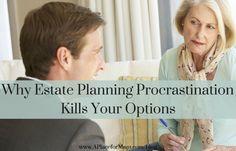Why Estate Planning Procrastination Kills Your Options
