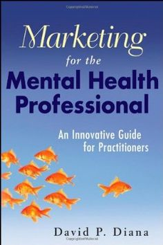 Marketing for the Mental Health Professional: An Innovative Guide for Practitioners:Amazon:Books