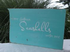 Rustic Distressed COME GATHER SEASHELLS with me sign Turquoise Teal Aqua  Shabby Chic Weddings Home Decor Beach, Pool or Lake House on Etsy, $13.99