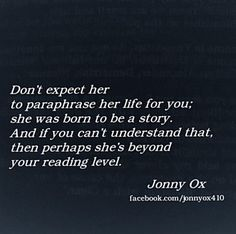 Dont expect her to paraphrase her life for you...LO