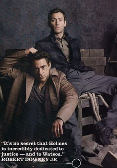RDJ & Jude Law  | I love the ones that actually /portray/ what was /written/ and these films did that so well... Sherlock was an arse and John was king of sass. Long live the King! lol