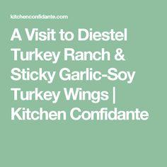 A Visit to Diestel Turkey Ranch & Sticky Garlic-Soy Turkey Wings | Kitchen Confidante