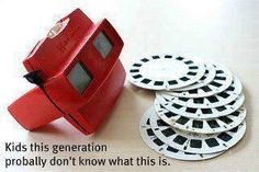I loved my view master!!! :p