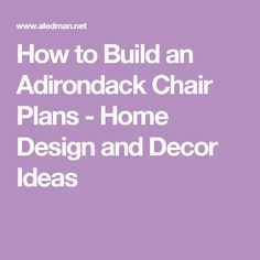 How to Build an Adirondack Chair Plans - Home Design and Decor Ideas