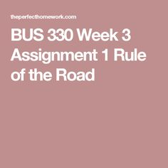BUS 330 Week 3 Assignment 1 Rule of the Road
