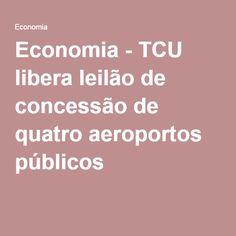 Economia - TCU libera leilão de concessão de quatro aeroportos públicos