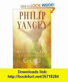 Reaching for the Invisible God (9780310247302) Philip Yancey , ISBN-10: 0310247306  , ISBN-13: 978-0310247302 ,  , tutorials , pdf , ebook , torrent , downloads , rapidshare , filesonic , hotfile , megaupload , fileserve