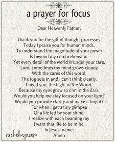 For those times when stress, anxiety and many thoughts cloud our minds.  http://rachelwojo.com/a-prayer-for-focus/