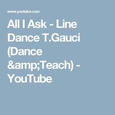 All I Ask -   Line Dance  T.Gauci  (Dance &Teach) - YouTube