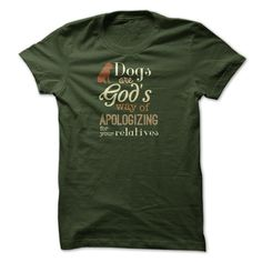 Dogs are Gods way of apologizing for relatives t shirt #dog #dogs #tshirt