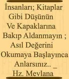 Imagine, people would be books; don't get mislead by the cover; you will understand the real worth, once you start reading...~ Hz. Mevlana