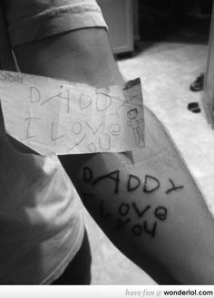 My little daughter wrote this and I just tattooed it on my skin
