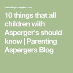 10 things that all children with Asperger's should know | Parenting Aspergers Blog