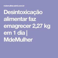 Desintoxicação alimentar faz emagrecer 2,27 kg em 1 dia | MdeMulher