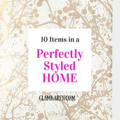 10 Items in a Perfectly Styled Home. Number 7 Is Critical!