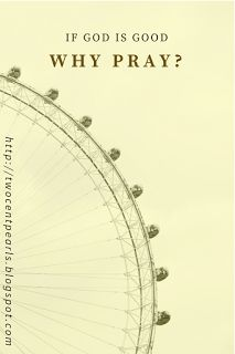 If God is Good, Why Pray? 'So when I pray, what am I really doing? Am I trying to twist his arm to get him to do something he didn't want to do in the first place? Who am I to think I know better than him? ... But, if I'm only asking him to do what he already wants to do anyway, then why ask, why pray?'