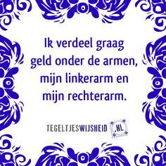 Ik verdeel graag onder de armen    Tegeltjeswijsheid, volg en pin ons.  Een leuk cadeautje nodig? op www.tegeltjeswijsheid.nl vind je nog meer leuke spreuken en tegels of maak je eigen tegeltje.   #tegeltjeswijsheid #quote #grappig #tekst #tegel #oudhollands #dutch #wijsheid #spreuk #gezegde #cadeau #tegeltje #wise #humor #funny #hollands #dutch #spreuken