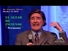 "Dr. Armando Alducin October 31 2016 : EL ALTAR DE INCIENSO "" Sermons """