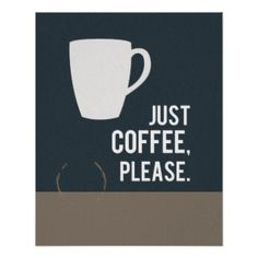 Just Coffee Please...