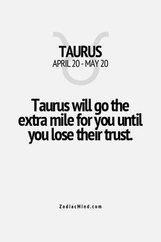 !,,well don`t piss a  taurus of  /then your out in the cold;Lol