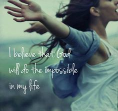 I believe that God will do the impossible motivation change life believe christian faith god quotes