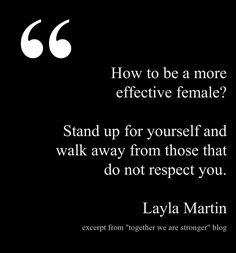 """Together We Are Stronger Blog quotes.  Female empowerment """"Stand up for yourself and walk away from those that do not respect you."""" In business and in life. marcellaINC  This quote courtesy of @Pinstamatic (http://pinstamatic.com)"""