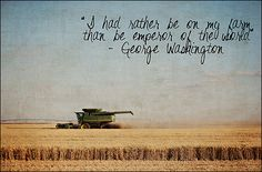 George Washington- I had rather be on my farm than the emporor of the world. - George Washington Quotes