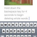 Quick Tip: Hold down the backspace key on your iPad, iPhone, and iPod Touch to begin deleting whole words