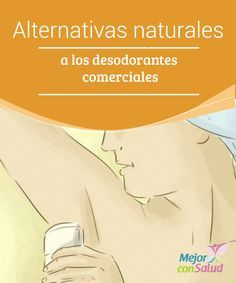 Alternativas naturales a los desodorantes comerciales  Muchos desodorantes comerciales contienen ingredientes antitranspirantes que bloquean los poros para combatir la humedad.