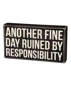 Take a look at this 'Day Ruined by Responsibility' Box Sign today!