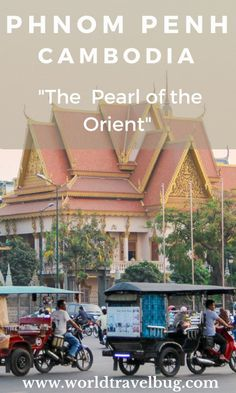"""Phnom Penh, between the """"Pearl of the Orient"""" and the horrors of Khmer Rouge"""