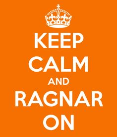 KEEP CALM AND RAGNAR ON