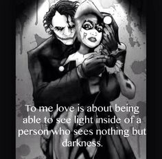 To me love is about being able to see light inside of a person who sees nothing but darkness. LO