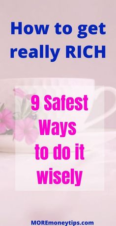 Most of us want to get rich, right? The more important question is how do we get rich the safe way. These are the 9 safest ways to get really rich wisely. Don't underestimate #9. MOREmoneytips.com #getrich #rich #wealth #moneytips