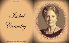 Isobel Crawley - Saving the world one insignificant deed at a time since 9/26/2010