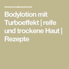 Bodylotion mit Turboeffekt | reife und trockene Haut | Rezepte