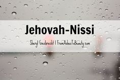1000 images about from ashes to beauty on pinterest for Jehovah nissi