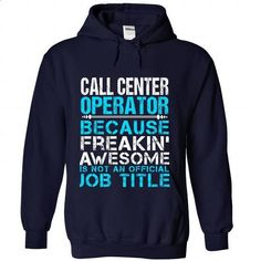 CALL-CENTER-OPERATOR - Freaking Awesome - #clothing #custom sweatshirts. I WANT THIS => https://www.sunfrog.com/No-Category/CALL-CENTER-OPERATOR--Freaking-Awesome-6253-NavyBlue-Hoodie.html?60505